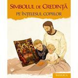 Simbolul de credinta pe intelesul copiilor, editura Basilica