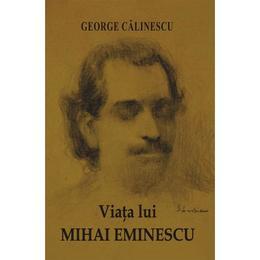 Viata lui Mihai Eminescu - George Calinescu, editura Cartex