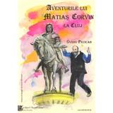 Aventurile lui Matias Corvin la Cluj - Ovidiu Pecican, editura Casa Cartii De Stiinta