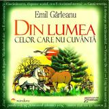 Din lumea celor care nu cuvanta - Emil Garleanu ed.2012, editura Gramar