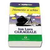 Momente Si Schite - Ion Luca Caragiale, editura Pestalozzi