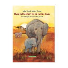 Bunicul Elefant isi ia ramas-bun - Isabel Abedi, Miriam Cordes, editura Corint
