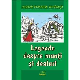 Legende despre munti si dealuri - Legende populare romanesti, editura Rosetti Educational