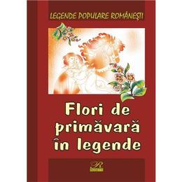 Flori de primavara in legende - Legende populare romanesti, editura Rosetti Educational
