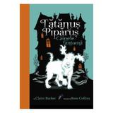 Tatanus Piparus vol.1: Cainele fantoma - Claire Barker, editura All