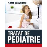 Tratat de pediatrie - Florea Iordachescu, editura All