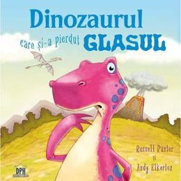 Dinozaurul care si-a pierdut glasul - Russell Punter, Andy Elkerton, editura Didactica Publishing House