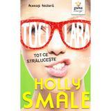 Tocilara: Tot ce straluceste - Holly Smale, editura Gama