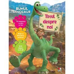 Disney Pixar - Bunul dinozaur - Totul despre noi, editura Litera