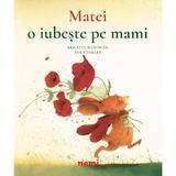 Matei o iubeste pe mami - Brigitte Weninger, Eve Tharlet, editura Nemira