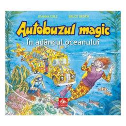 Autobuzul magic. In adancul oceanului - Joanna Cole, Bruce Degen, editura Cartea Copiilor