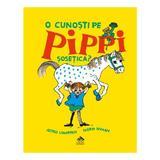 O cunosti pe Pippi Sosetica? - Astrid Lindgren, editura Cartea Copiilor