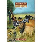 Aventuri in Africa - Dick Anderson, editura Casa Cartii