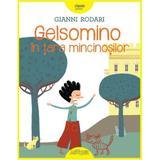 Gelsomino in tara mincinosilor - Gianni Rodari, editura Grupul Editorial Art