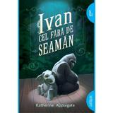 Ivan cel fara de seaman - Katherine Applegate, editura Grupul Editorial Art