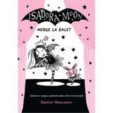 Isadora Moon merge la balet - Harriet Muncaster, editura Curtea Veche