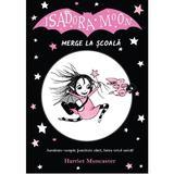 Isadora Moon merge la scoala - Harriet Muncaster, editura Curtea Veche