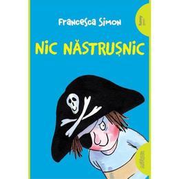 Nic Nastrusnic - Francesca Simon, editura Grupul Editorial Art