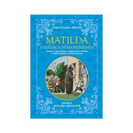 Matilda, o dadaca nemaipomenita - Christianna Brand, editura Litera