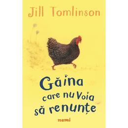 Gaina care nu voia sa renunte - Jill Tomlinson, editura Nemira