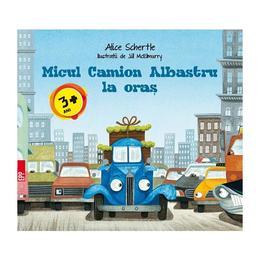 Micul Camion Albastru la oras - Alice Schertle, editura Paralela 45