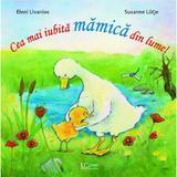 Cea mai iubita mamica din lume! - Eleni Livanios, Susanne Lutje, editura Univers Enciclopedic