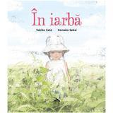 In iarba - Yukiko Kato, Komako Sakai, editura Cartea Copiilor