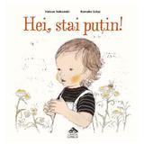 Hei, stai putin! - Hatsue Nakawaki, Komako Sakai, editura Cartea Copiilor