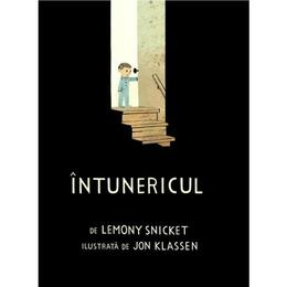 Intunericul - Lemony Snicket, Jon Klassen, editura Grupul Editorial Art