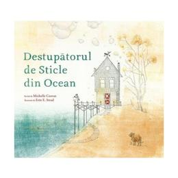 Destupatorul de sticle din ocean - Michelle Cuevas, Erin E. Stead, editura Grupul Editorial Art