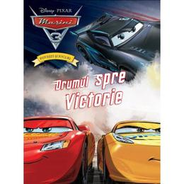 Disney Pixar Masini 3 - Povesti si jocuri - Drumul spre victorie, editura Litera
