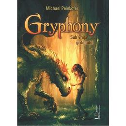 Gryphony. Sub vraja grifonului - Michael Peinkofer, editura Univers Enciclopedic