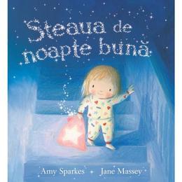 Steaua de noapte buna - Amy Sparkes, Jane Massey, editura Univers Enciclopedic