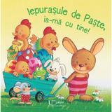 Iepurasule de Paste, ia-ma cu tine!, editura Univers Enciclopedic