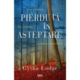 Pierduta in asteptare - Gytha Lodge, editura Libris Editorial