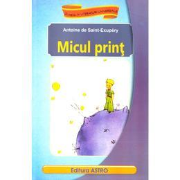 Micul print - Antoine de Saint-Exupery, editura Astro