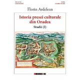 Istoria presei culturale din Oradea. Studii vol.1 - Florin Ardelean, editura Eikon