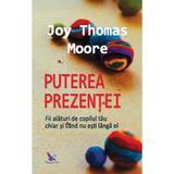 Puterea prezentei - moore joy thomas