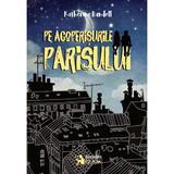 Pe acoperisurile Parisului - Katherine Rundell, editura Booklet