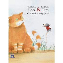 Dora si Tim, o prietenie neasteptata - Toni Steiner, Eve Tharlet, editura Didactica Publishing House
