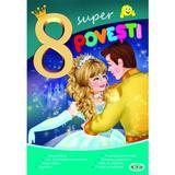 8 Super povesti: Cenusareasa, Cele 12 printese dansatoare..., editura Dorinta