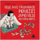 Cele mai frumoase povesti japoneze pentru copii - Florence Sakade, Yoshisuke Kurosaki, editura Humanitas