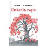 Umbrela rosie - Bai Bing, Li Hongzhuan, editura Univers