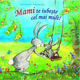 Mami te iubeste cel mai mult! - Eleni Livanios, Susanne Lutje, editura Univers Enciclopedic