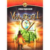 Vrajitorul din Oz - Lyman Frank Baum, editura Gramar