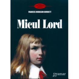 Micul lord - Frabces Hodgson Burnett, editura Gramar