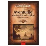 Aventurile a trei rusi si trei englezi in Africa Australa - Jules Verne, editura Gramar