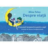 Despre viata - Alina Telea, editura Letras
