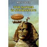 Tom Sawyer in strainatate - Mark Twain, editura Herra