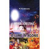 Lumea crestina, o lume in agonie - M. Horodniceanu, editura Libris Editorial